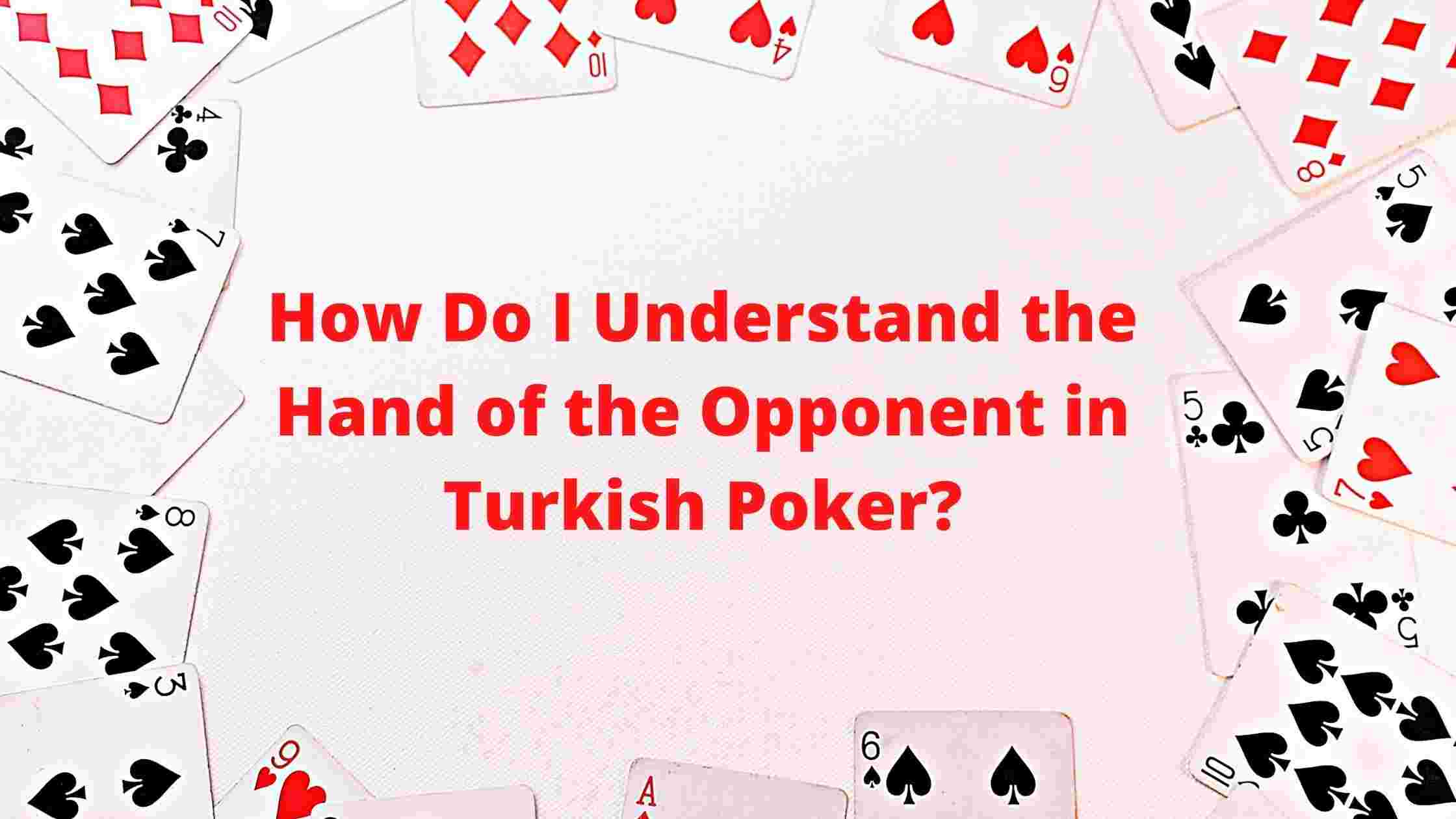 How Do I Understand the Hand of the Opponent in Turkish Poker